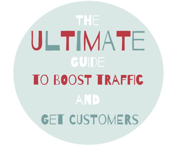 Ultimate Guide to Boost Traffic and Get Customers
