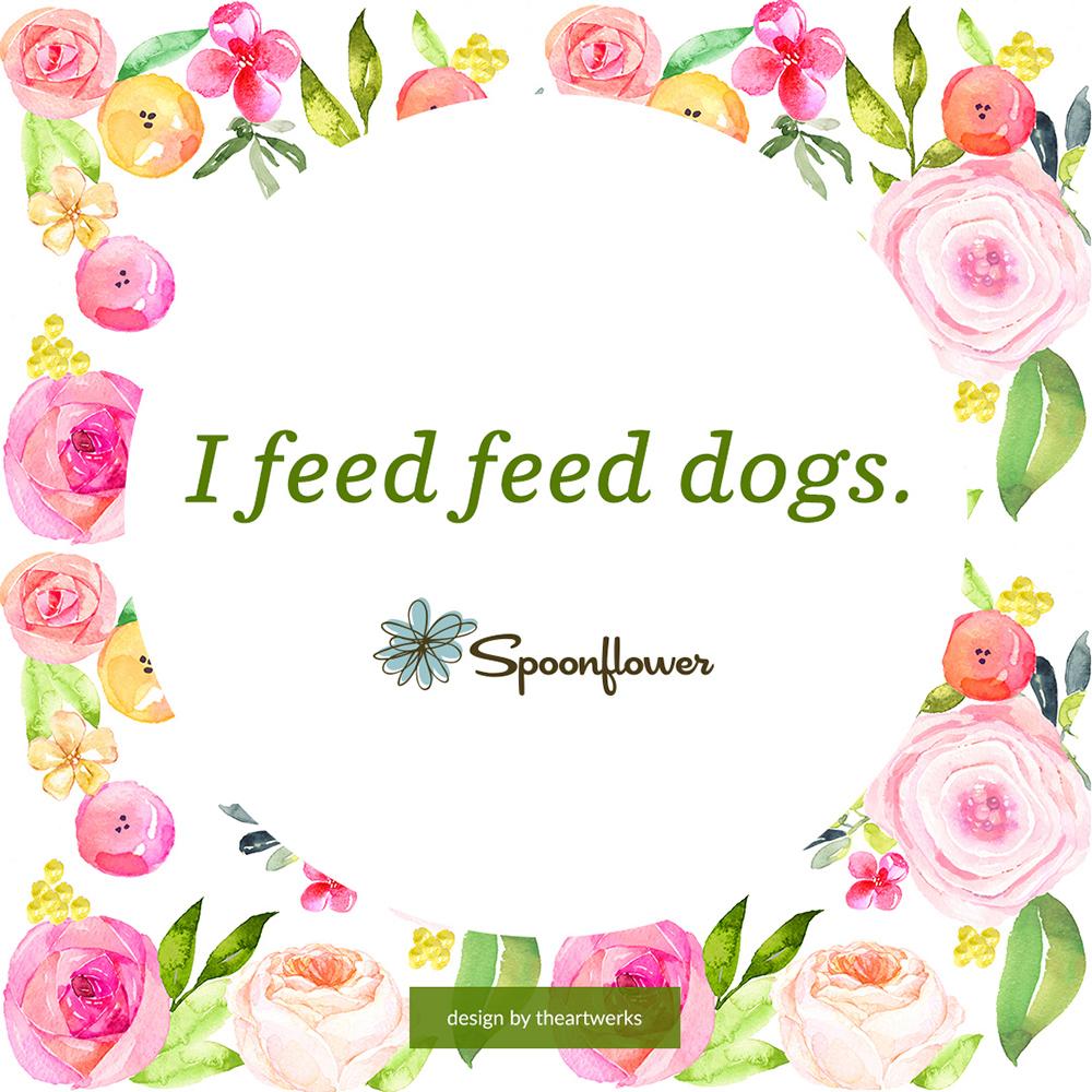 I feed feed dogs.