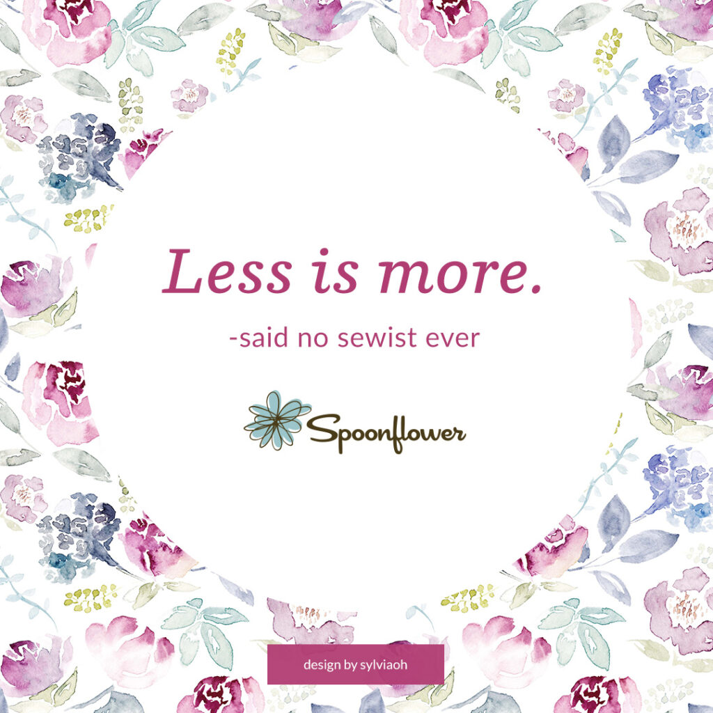 """Less is more"" - said no sewist ever"