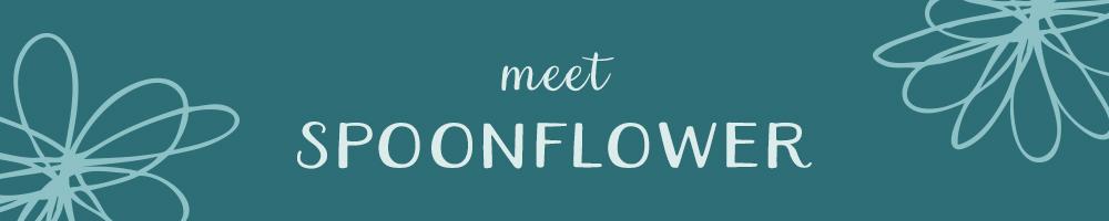 Meet Spoonflower | Spoonflower Blog