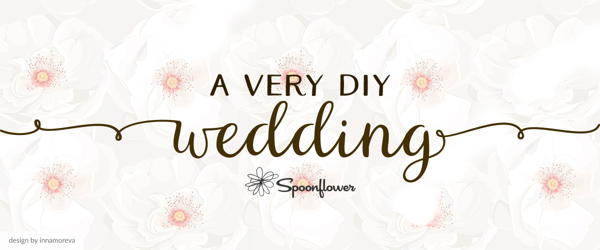 A Very DIY Wedding | Spoonflower Blog