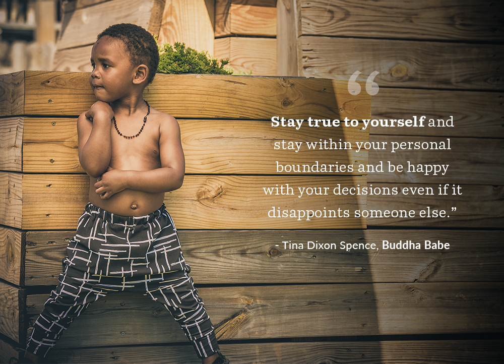 """Stay true to yourself and stay within your personal boundaries and be happy with your decisions even if it disappoints someone else."" - Tina Dixon, Buddha Babe 