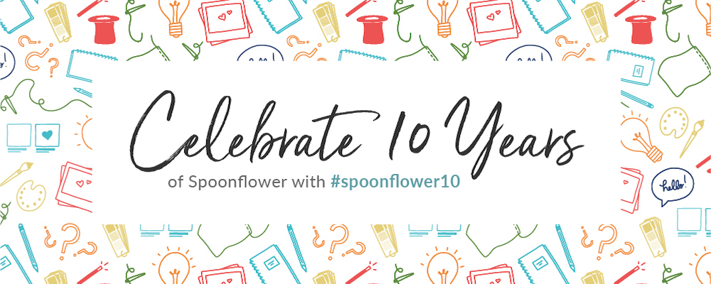 Celebrating 10 Years of Spoonflower! | Spoonflower Blog
