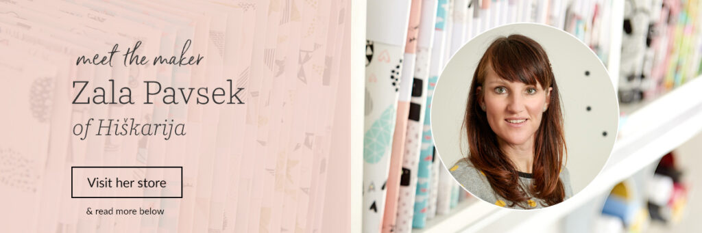 Meet the Maker Zala Pavsek of Hiškarija | Spoonflower Blog