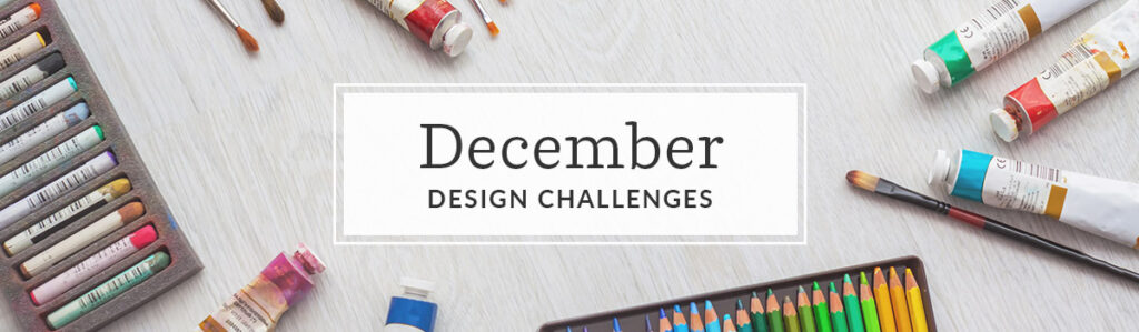 Announcing December's Design Challenge Themes