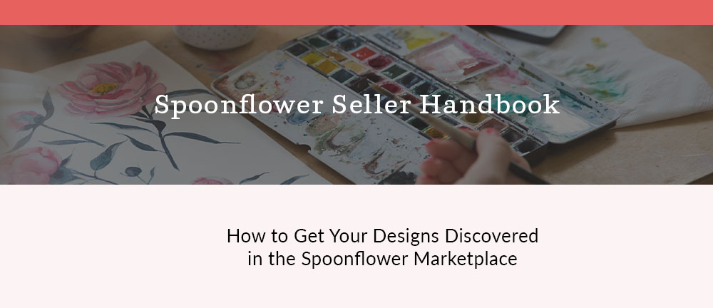 How to Get Your Designs Discovered in the Spoonflower Marketplace | Spoonflower Blog