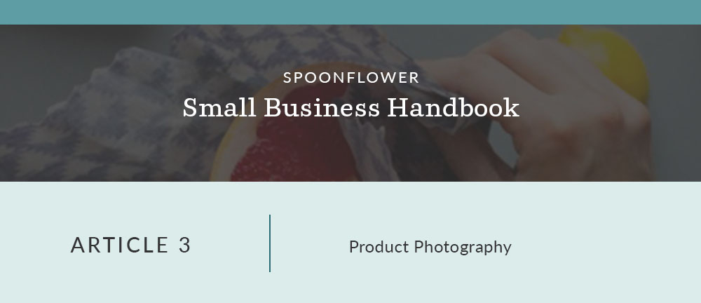 Product Photography for Makers | Spoonflower Blog