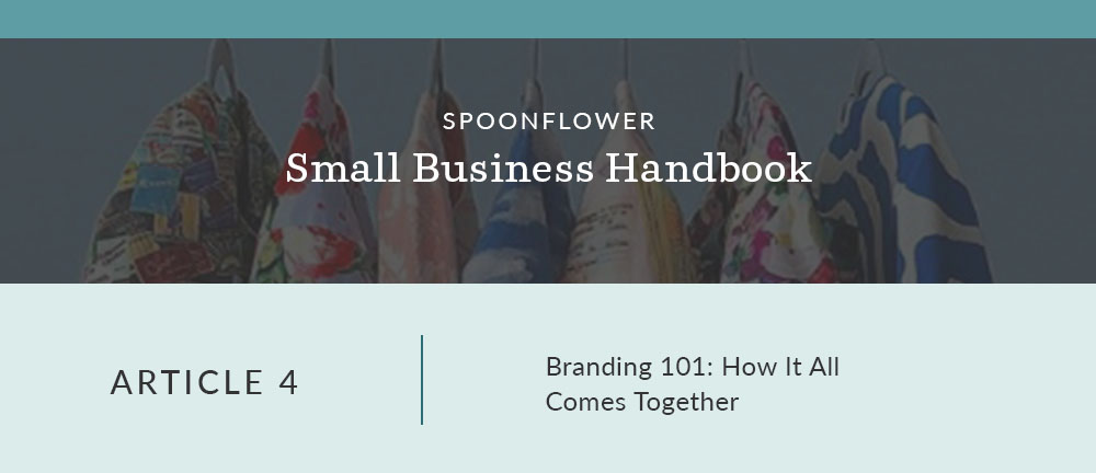 7 Branding Tips for your Handmade Small Business | Spoonflower Blog
