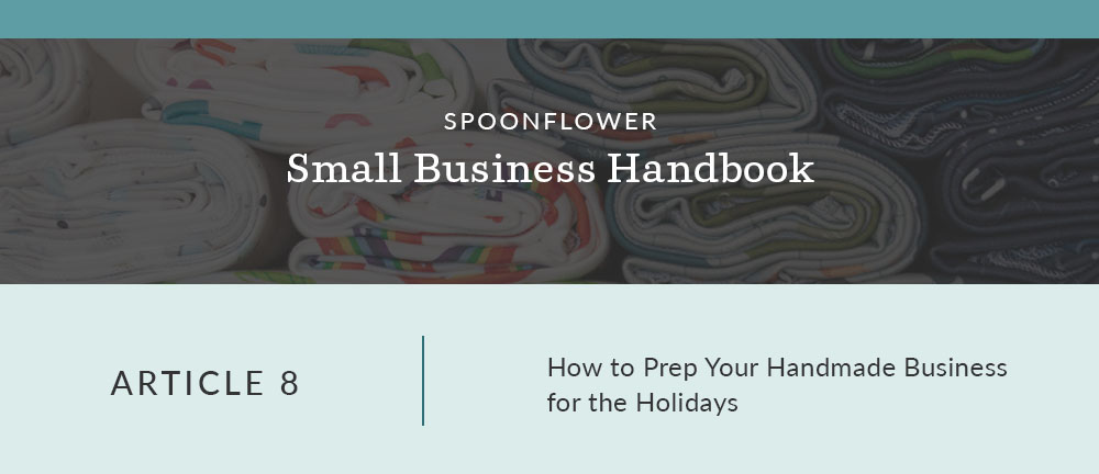 How to Prepare Your Handmade Business for the Holidays | Spoonflower Blog