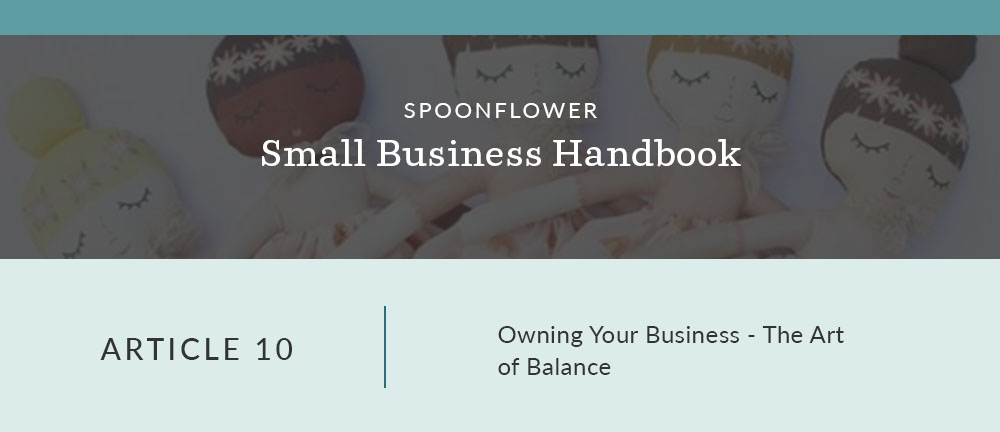 3 Tips for Mastering the Art of Balance for Your Small Business | Spoonflower Blog
