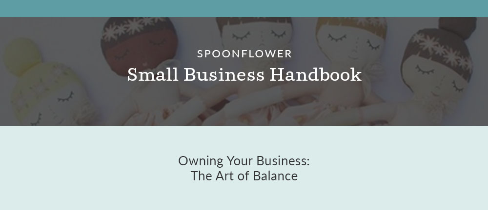 3 Tips for Finding Balance in Your Business | Spoonflower Blog