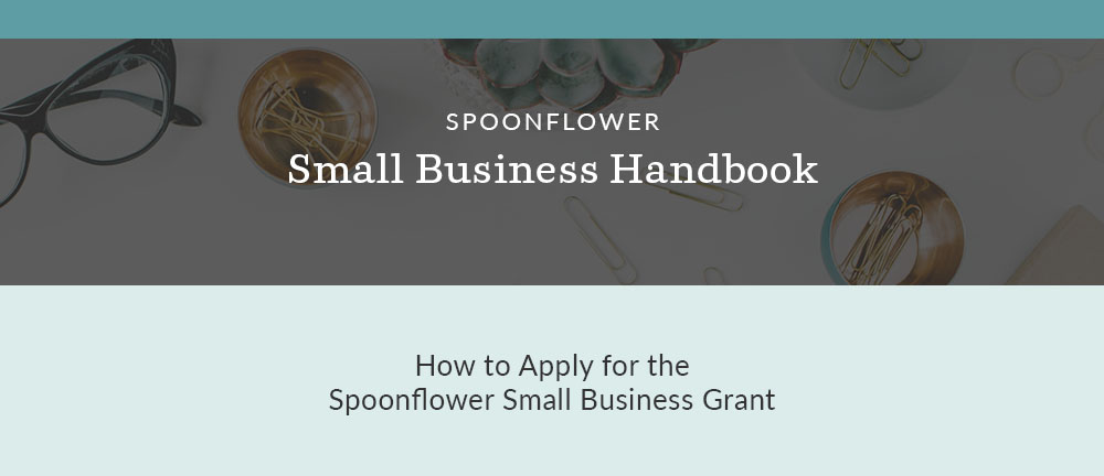 Everything You Need to Know About Applying for the Spoonflower Small Business Grant | Spoonflower Blog