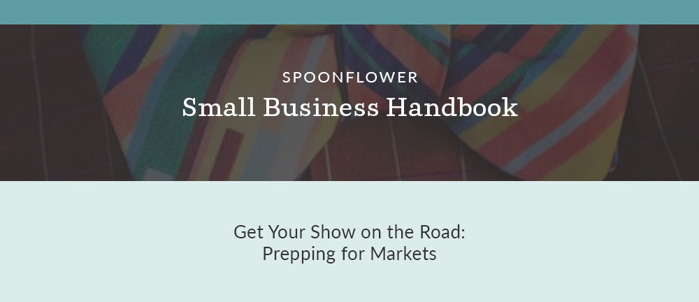 Prep for Your Next Handmade Market With These 7 Tips | Spoonflower Blog
