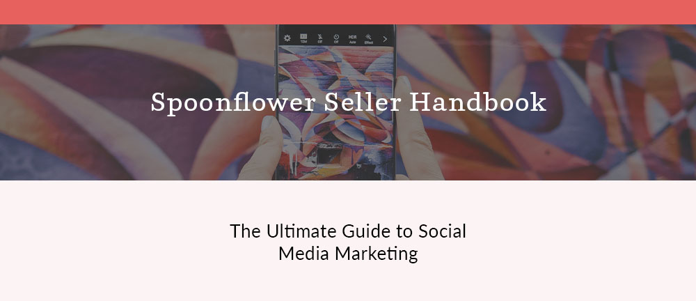 The Ultimate Guide to Social Media Marketing | Spoonflower Blog