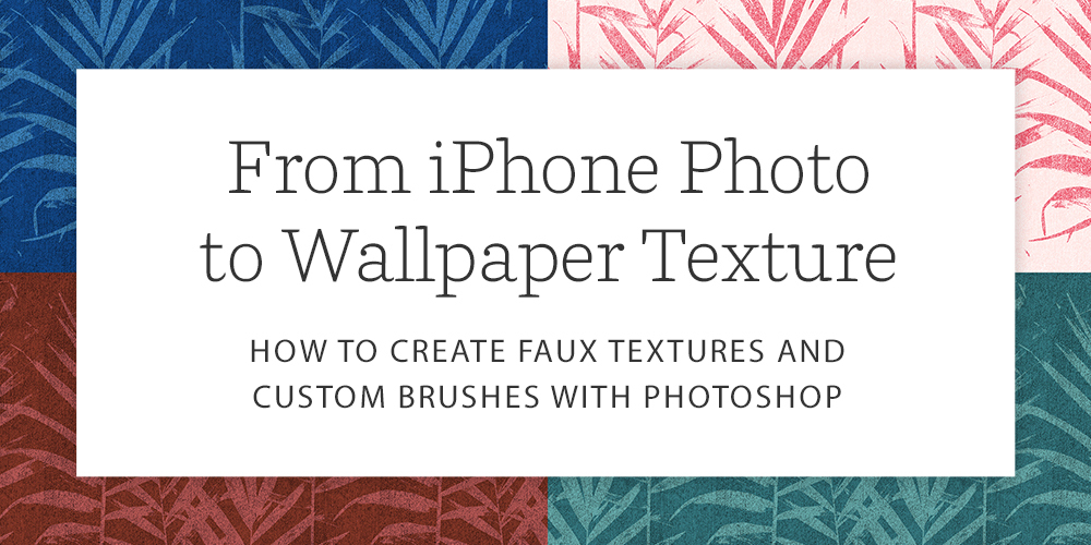 From iPhone Photo to Wallpaper Texture: How to Create Faux Textures and Custom Brushes with Photoshop